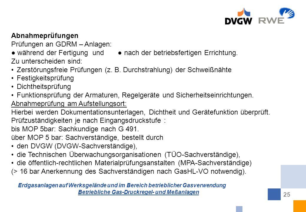 Abnahmeprüfungen Prüfungen an GDRM – Anlagen: ● während der Fertigung und ● nach der betriebsfertigen Errichtung. Zu unterscheiden sind: