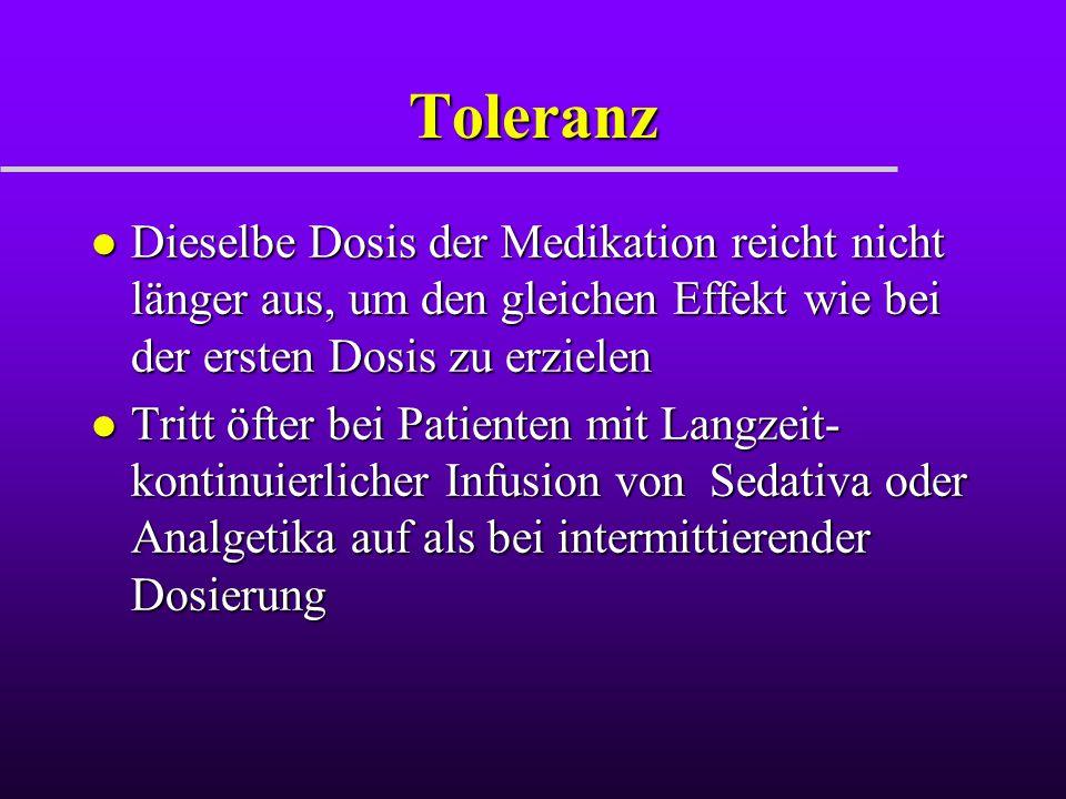 Toleranz Dieselbe Dosis der Medikation reicht nicht länger aus, um den gleichen Effekt wie bei der ersten Dosis zu erzielen.