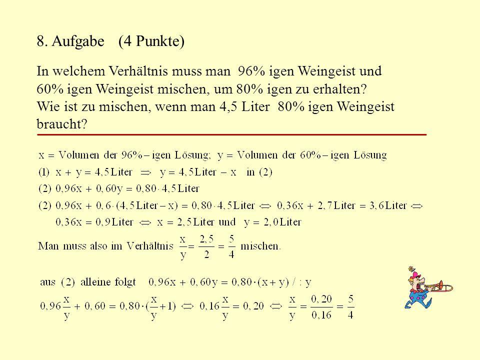8. Aufgabe (4 Punkte) In welchem Verhältnis muss man 96% igen Weingeist und.