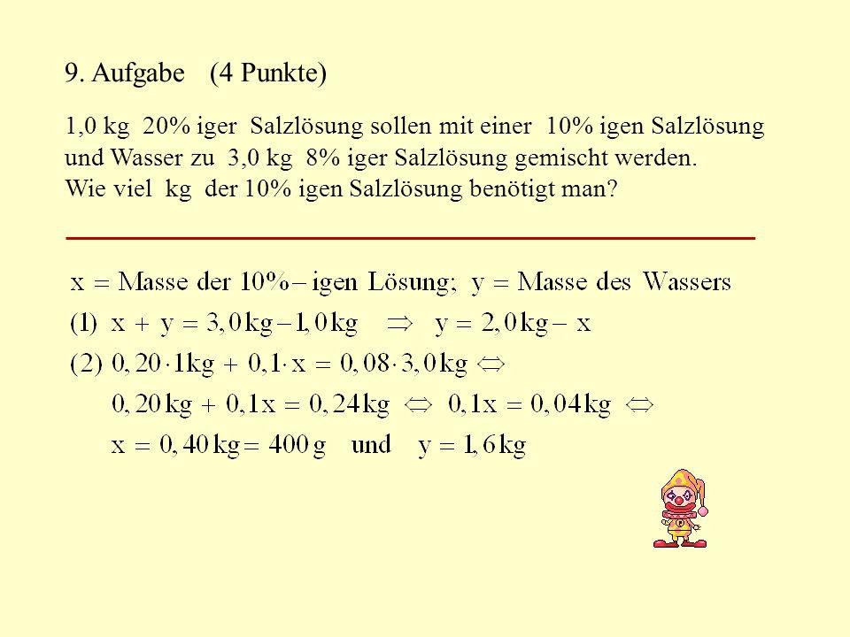 9. Aufgabe (4 Punkte) 1,0 kg 20% iger Salzlösung sollen mit einer 10% igen Salzlösung und Wasser zu 3,0 kg 8% iger Salzlösung gemischt werden.