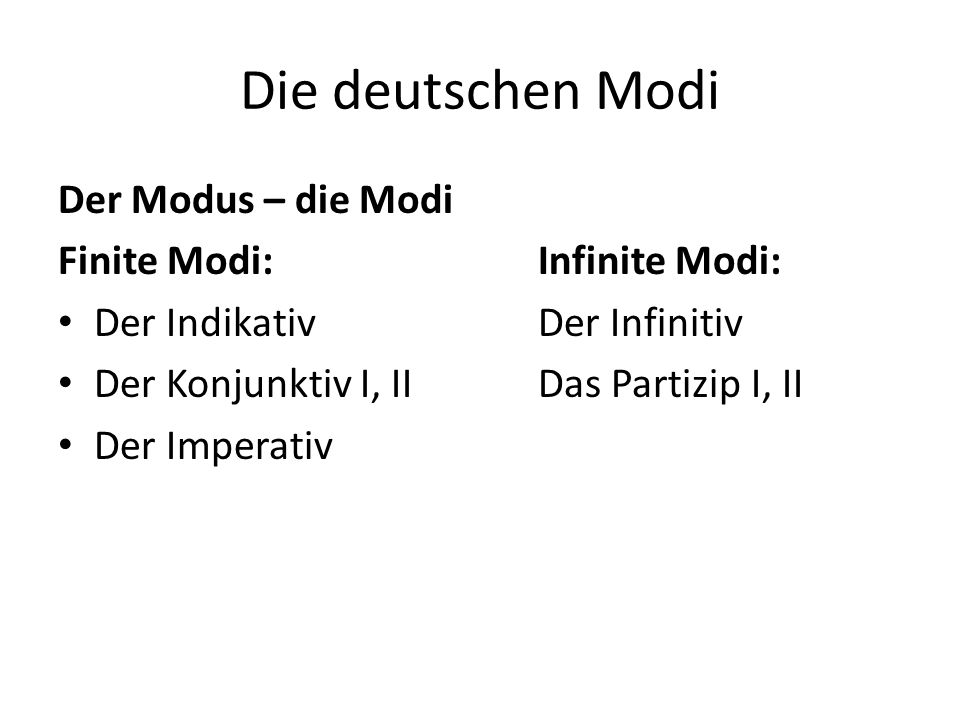 Die deutschen Modi Der Modus – die Modi Finite Modi: Infinite Modi: