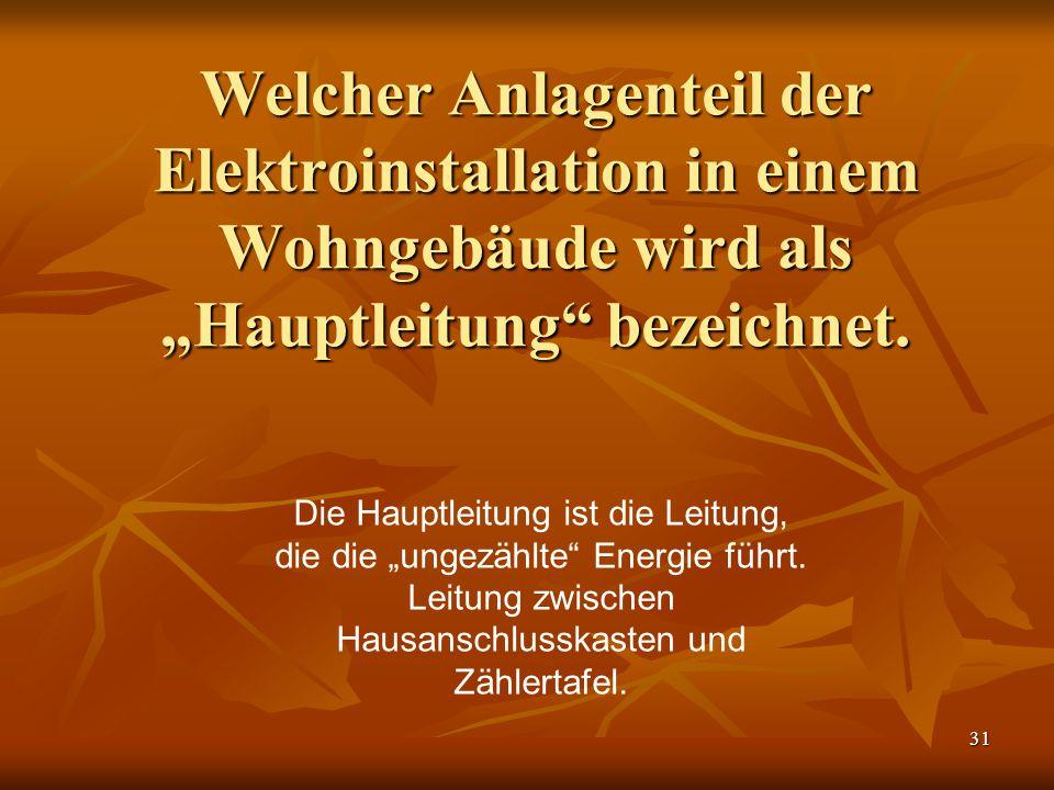 """Welcher Anlagenteil der Elektroinstallation in einem Wohngebäude wird als """"Hauptleitung bezeichnet."""