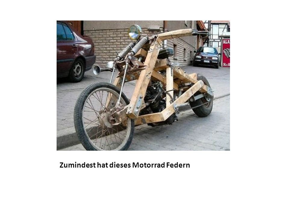 Zumindest hat dieses Motorrad Federn