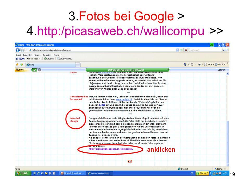 3.Fotos bei Google > 4.http:/picasaweb.ch/wallicompu >>