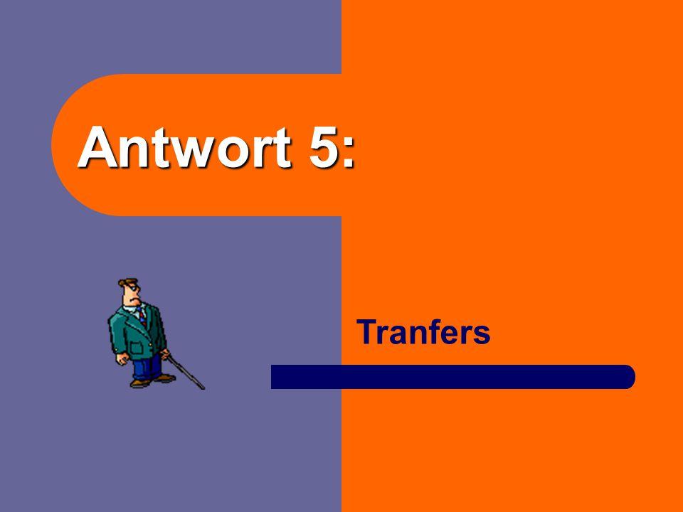 Antwort 5: Tranfers