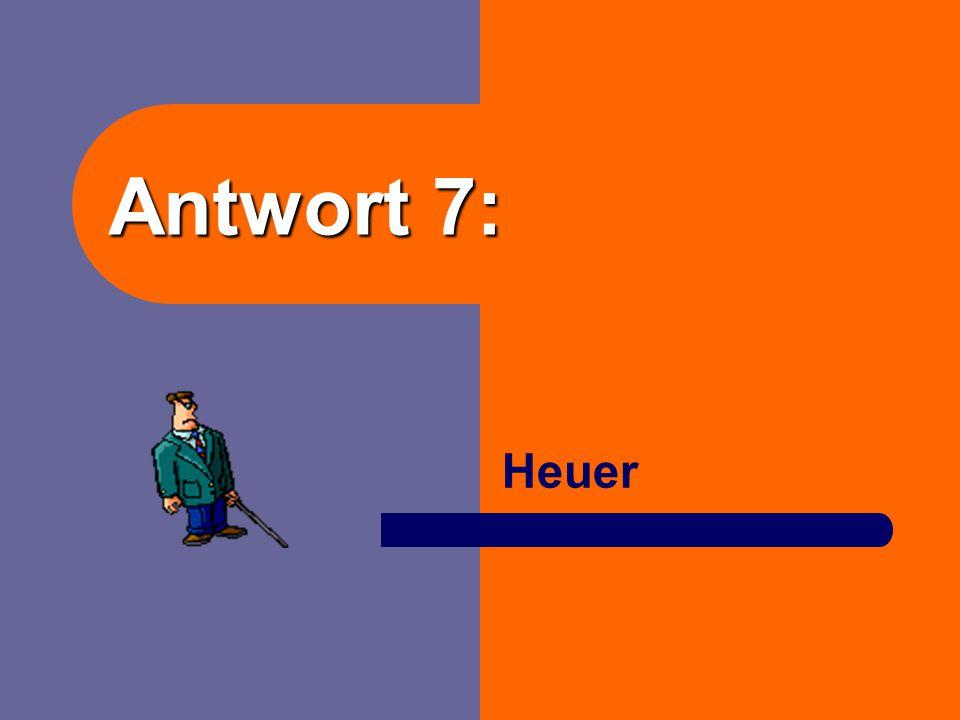 Antwort 7: Heuer
