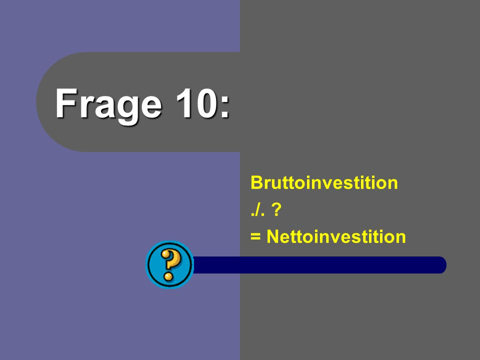 Bruttoinvestition ./. = Nettoinvestition