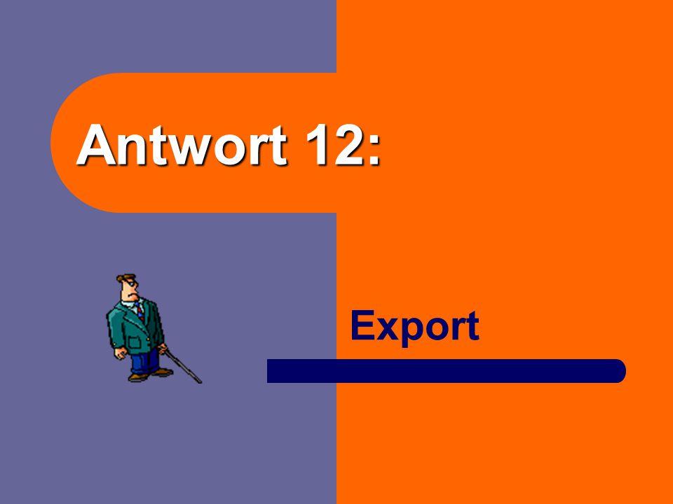 Antwort 12: Export