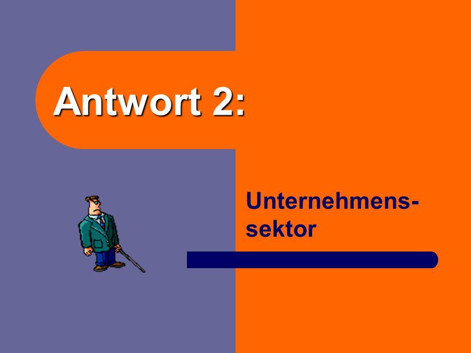 Antwort 2: Unternehmens-sektor