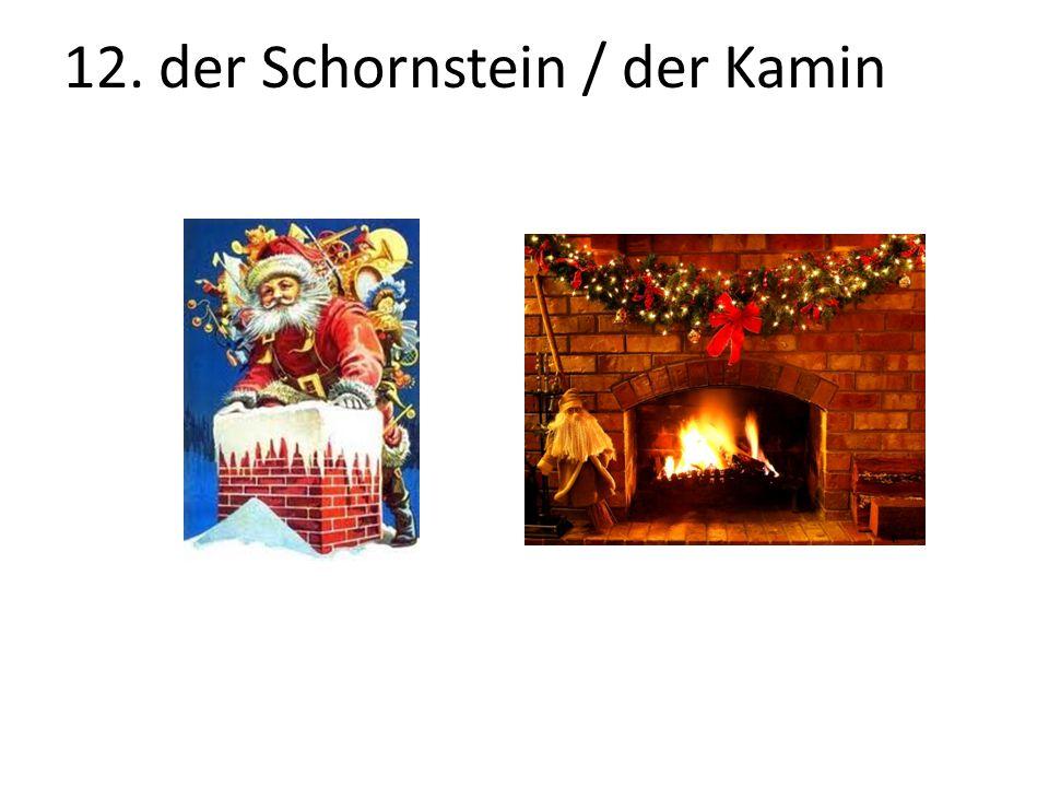 12. der Schornstein / der Kamin