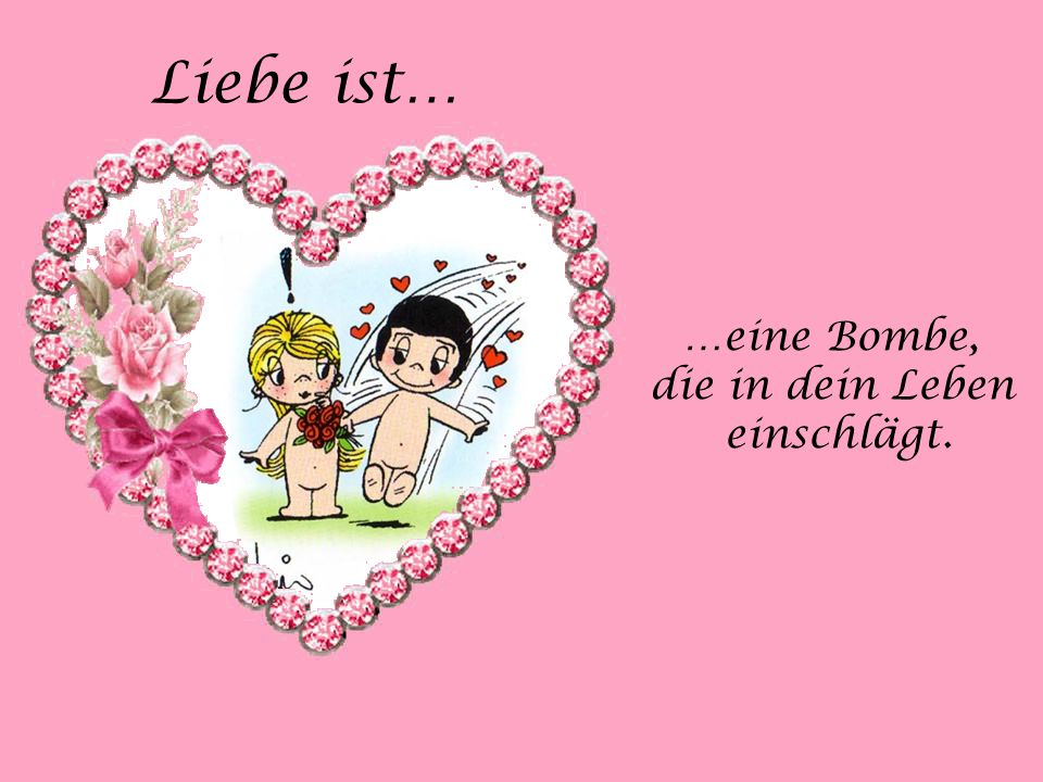 Liebe ist… …eine Bombe, die in dein Leben einschlägt.