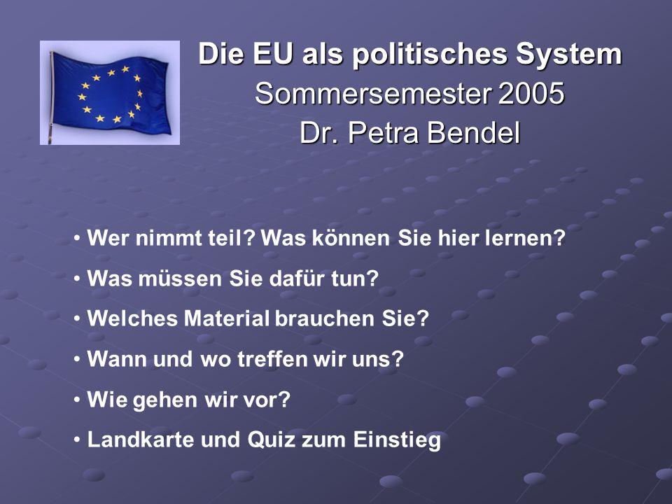 Die EU als politisches System Sommersemester 2005 Dr. Petra Bendel