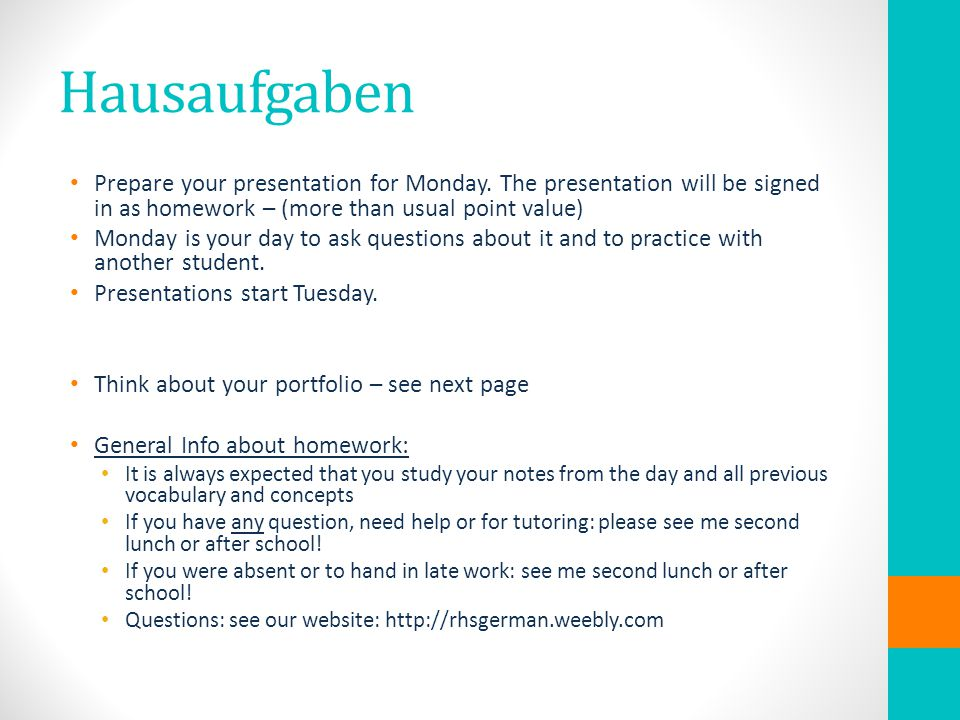 Hausaufgaben Prepare your presentation for Monday. The presentation will be signed in as homework – (more than usual point value)
