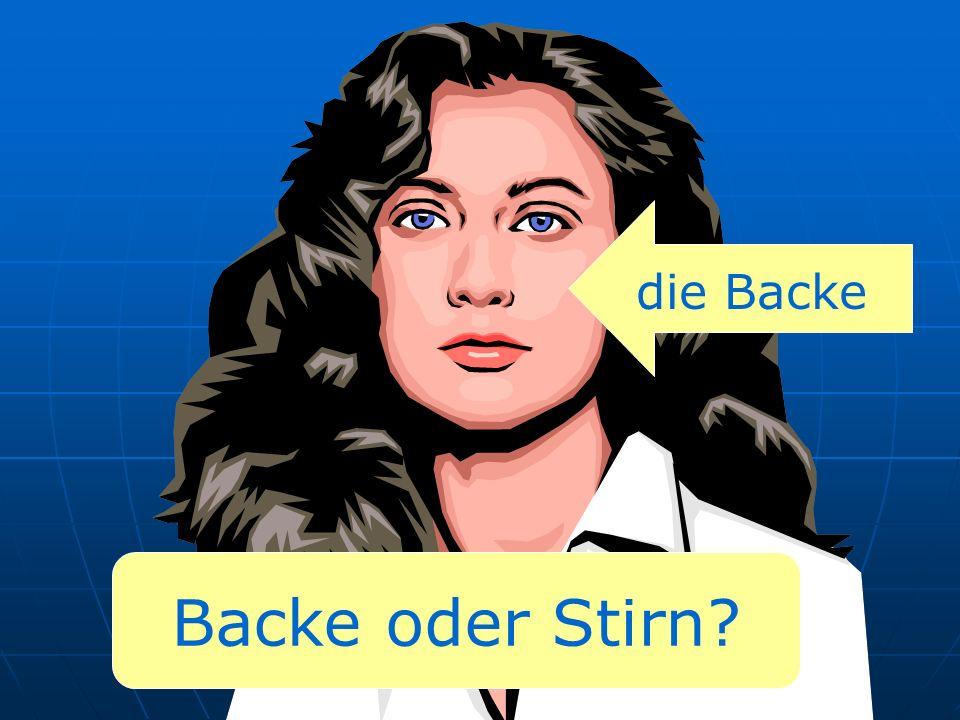 die Backe Backe oder Stirn
