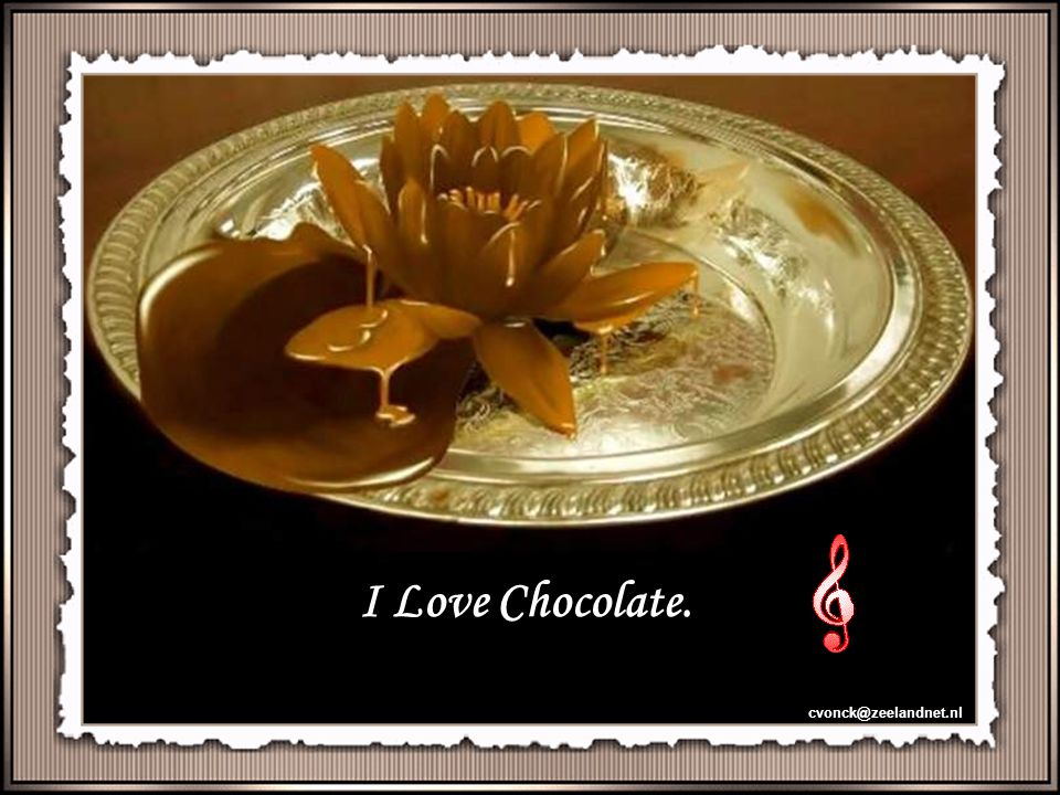 I Love Chocolate. cvonck@zeelandnet.nl