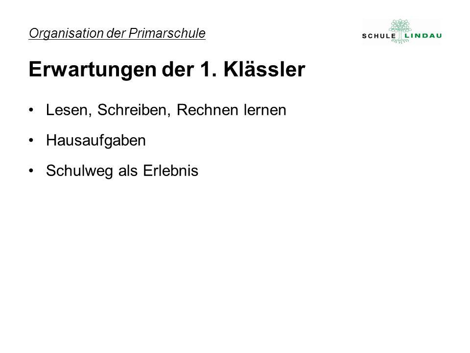 Organisation der Primarschule Erwartungen der 1. Klässler