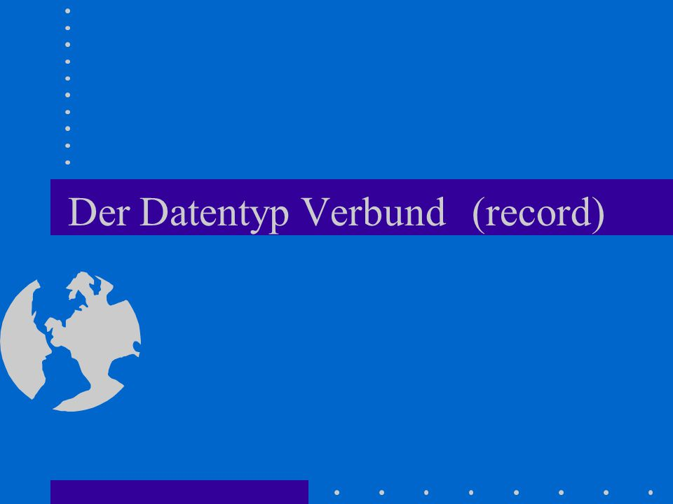 Der Datentyp Verbund (record)