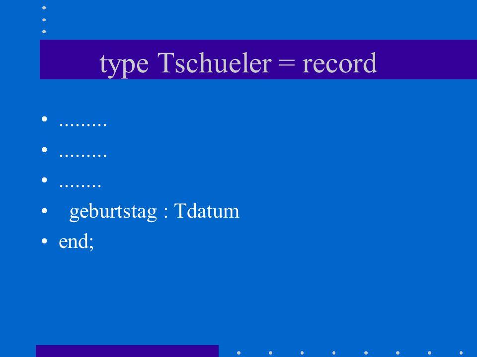 type Tschueler = record