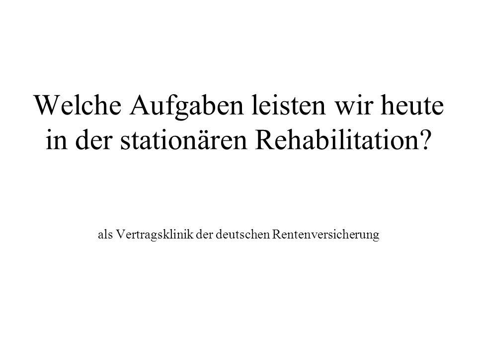 Welche Aufgaben leisten wir heute in der stationären Rehabilitation