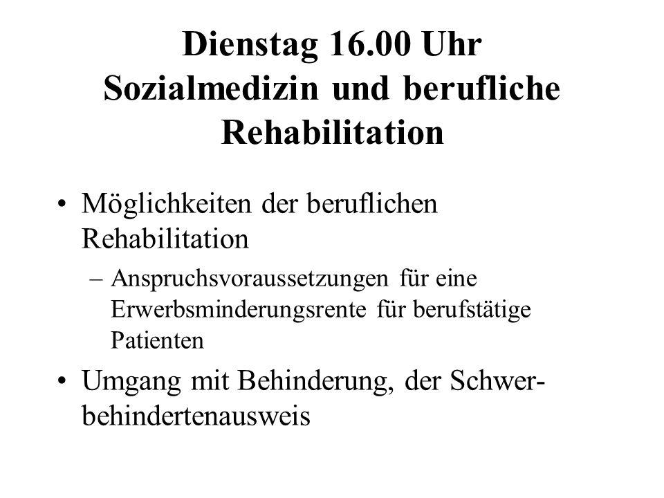Dienstag 16.00 Uhr Sozialmedizin und berufliche Rehabilitation