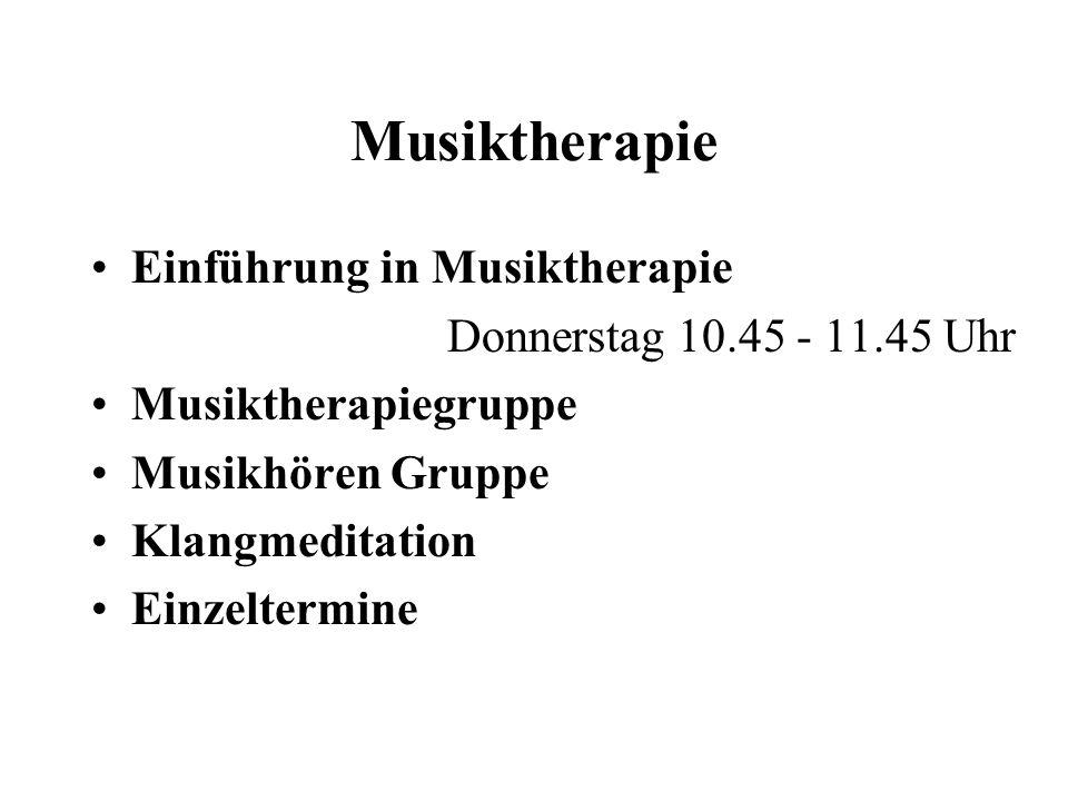 Musiktherapie Einführung in Musiktherapie Donnerstag 10.45 - 11.45 Uhr