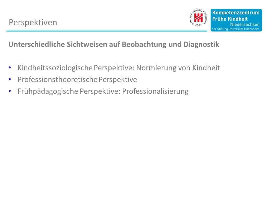 Perspektiven Unterschiedliche Sichtweisen auf Beobachtung und Diagnostik. Kindheitssoziologische Perspektive: Normierung von Kindheit.