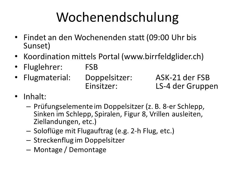 Wochenendschulung Findet an den Wochenenden statt (09:00 Uhr bis Sunset) Koordination mittels Portal (www.birrfeldglider.ch)