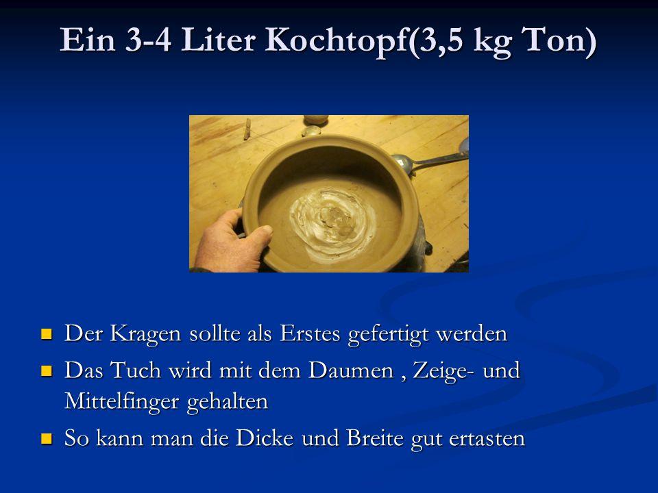 Ein 3-4 Liter Kochtopf(3,5 kg Ton)