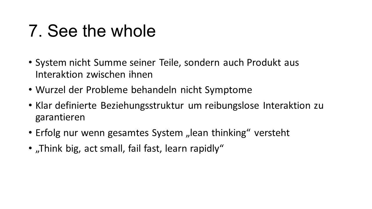 7. See the whole System nicht Summe seiner Teile, sondern auch Produkt aus Interaktion zwischen ihnen.