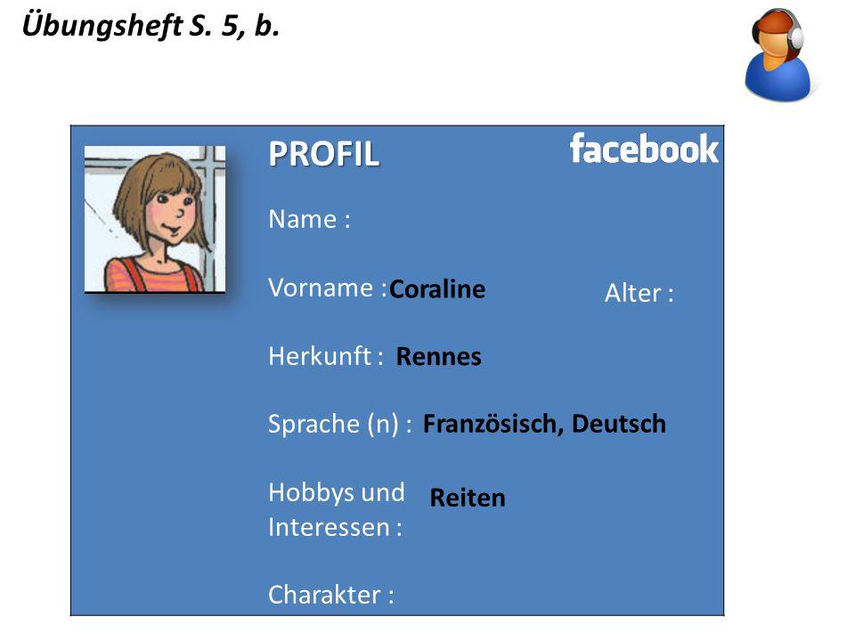 PROFIL Übungsheft S. 5, b. Name : Alter : Vorname : Herkunft :