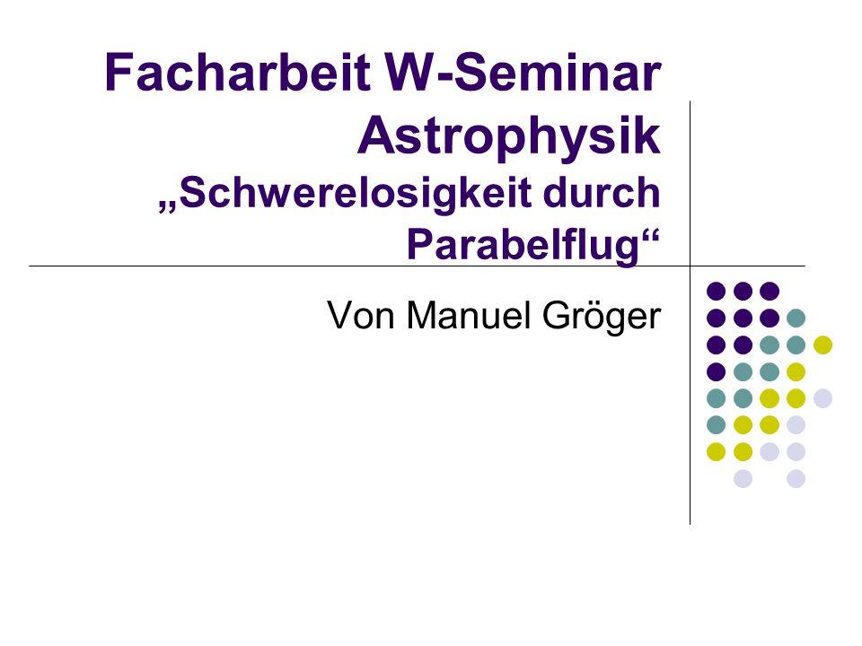 """Facharbeit W-Seminar Astrophysik """"Schwerelosigkeit durch Parabelflug"""