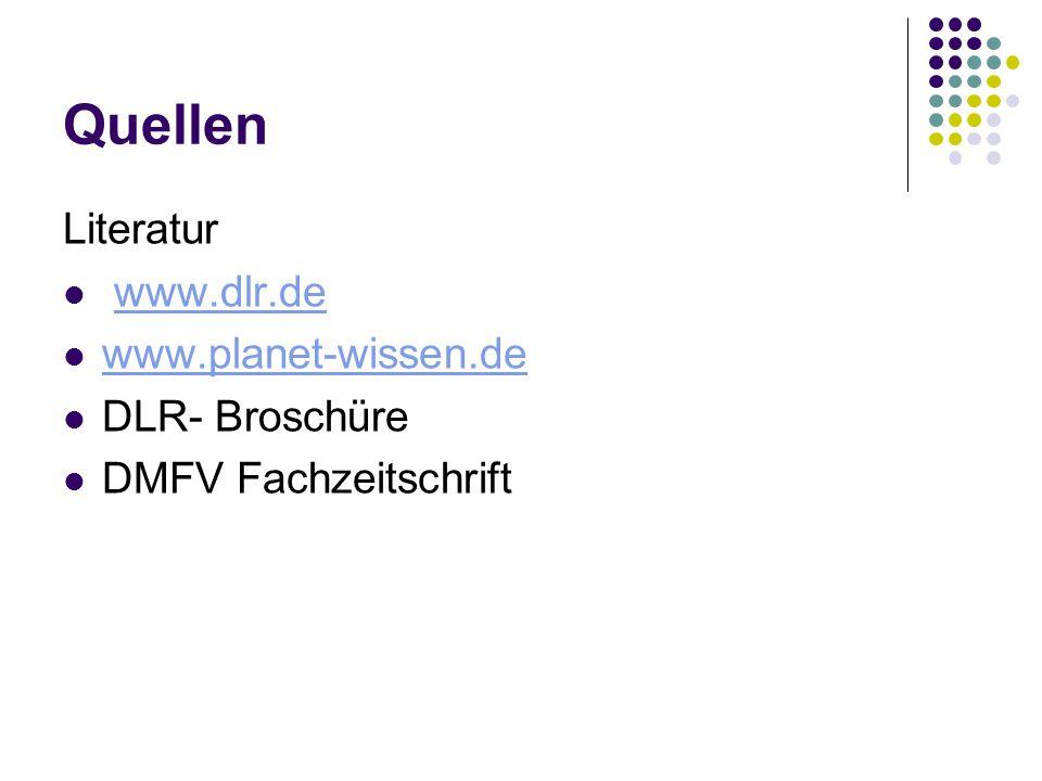 Quellen Literatur www.dlr.de www.planet-wissen.de DLR- Broschüre