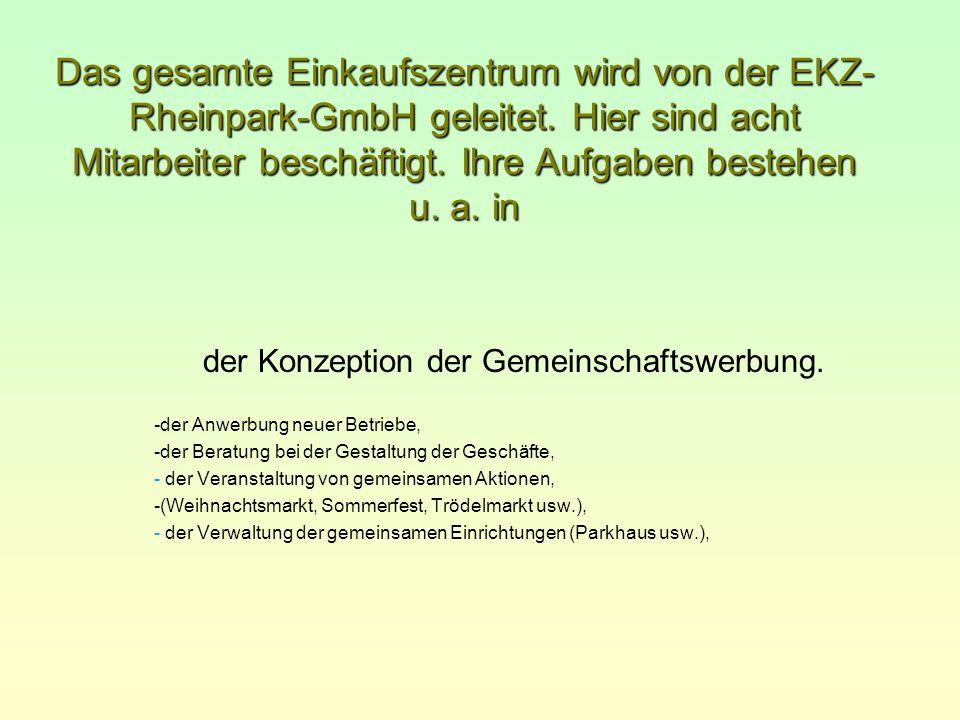 Das gesamte Einkaufszentrum wird von der EKZ-Rheinpark-GmbH geleitet