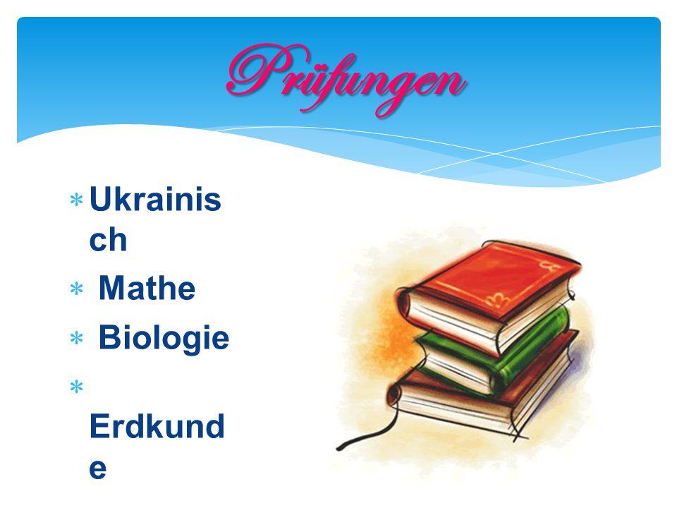 Prüfungen Ukrainisch Mathe Biologie Erdkunde Englisch