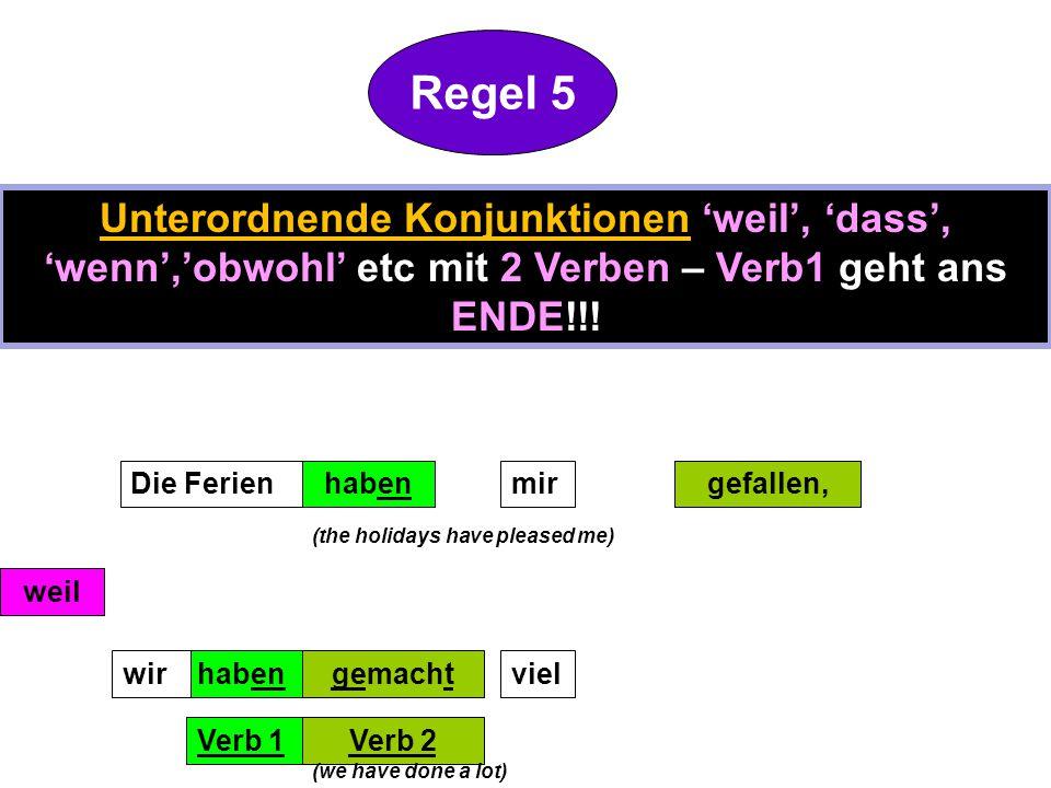 Regel 5 Unterordnende Konjunktionen 'weil', 'dass', 'wenn','obwohl' etc mit 2 Verben – Verb1 geht ans ENDE!!!