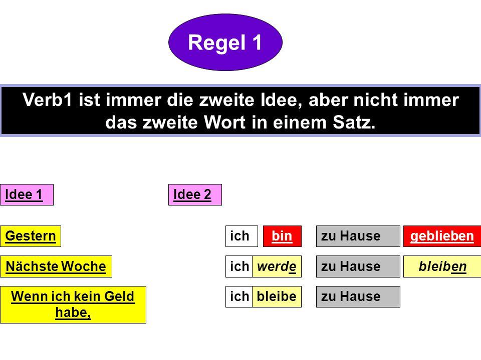 Regel 1 Verb1 ist immer die zweite Idee, aber nicht immer das zweite Wort in einem Satz. Idee 1. Idee 2.