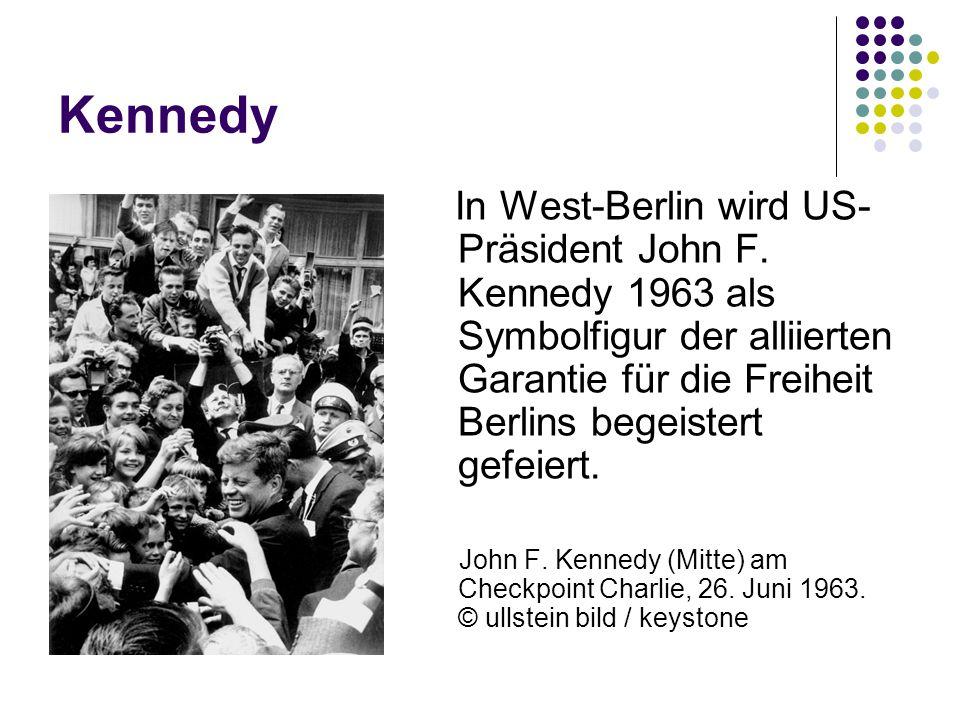 Kennedy In West-Berlin wird US-Präsident John F. Kennedy 1963 als Symbolfigur der alliierten Garantie für die Freiheit Berlins begeistert gefeiert.