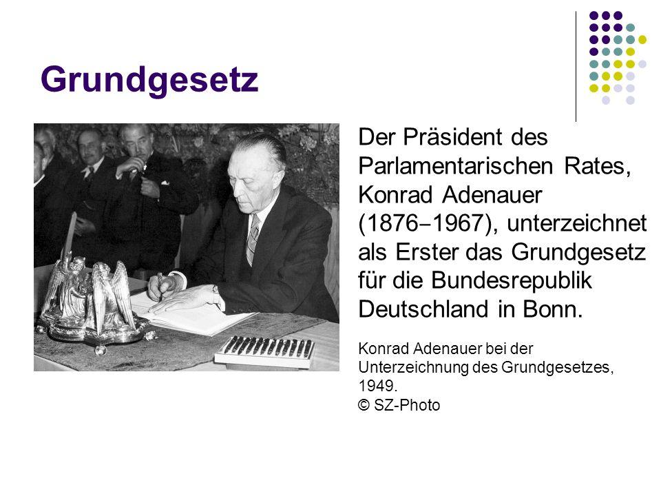 Grundgesetz Der Präsident des Parlamentarischen Rates, Konrad Adenauer