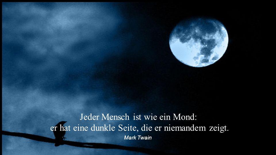Jeder Mensch ist wie ein Mond: