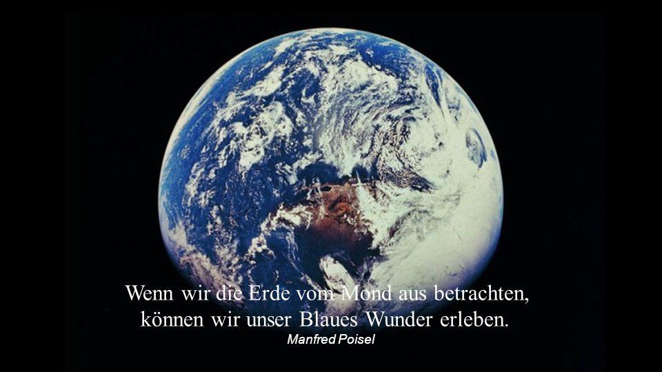 Wenn wir die Erde vom Mond aus betrachten,