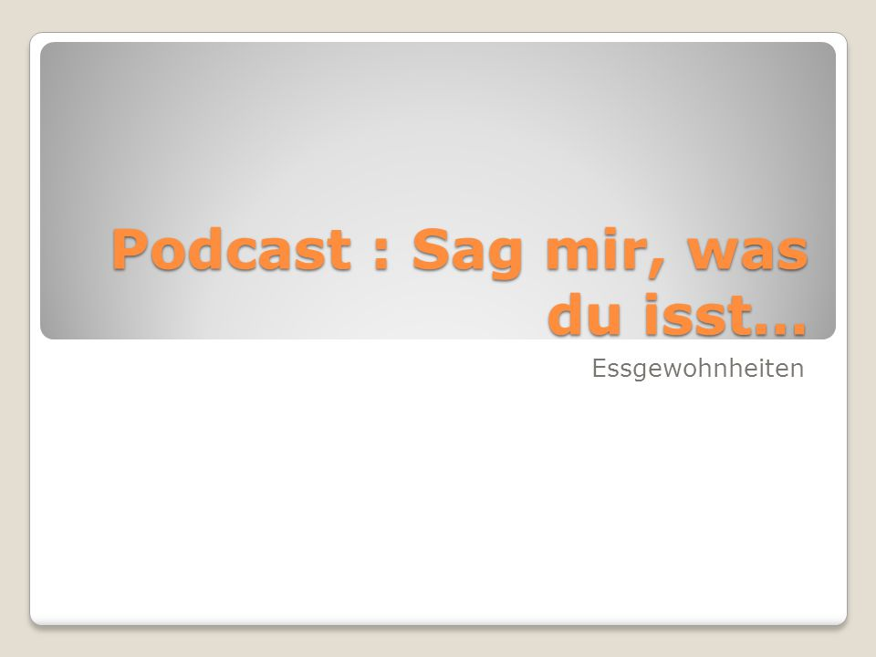 Podcast : Sag mir, was du isst…