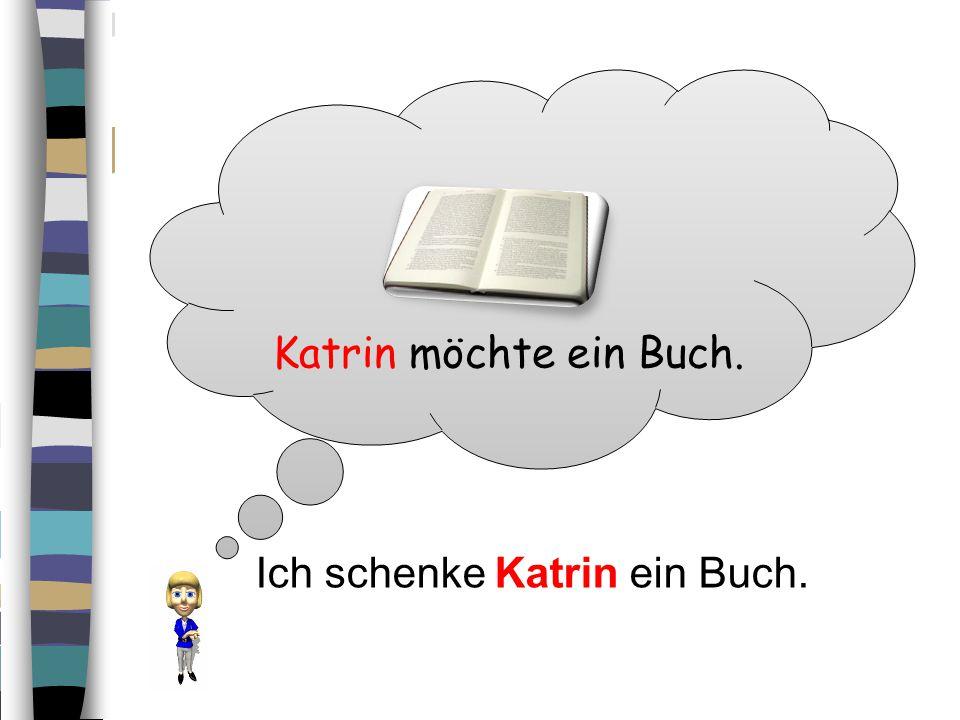 Ich schenke Katrin ein Buch.