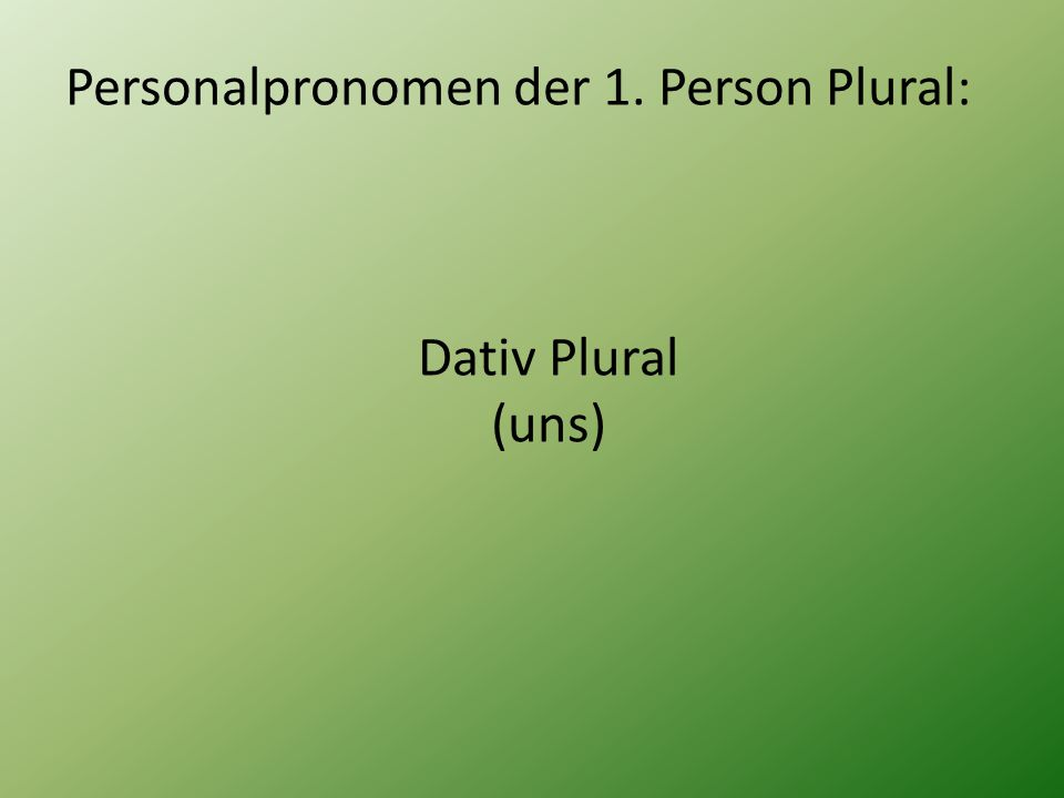 Personalpronomen der 1. Person Plural: