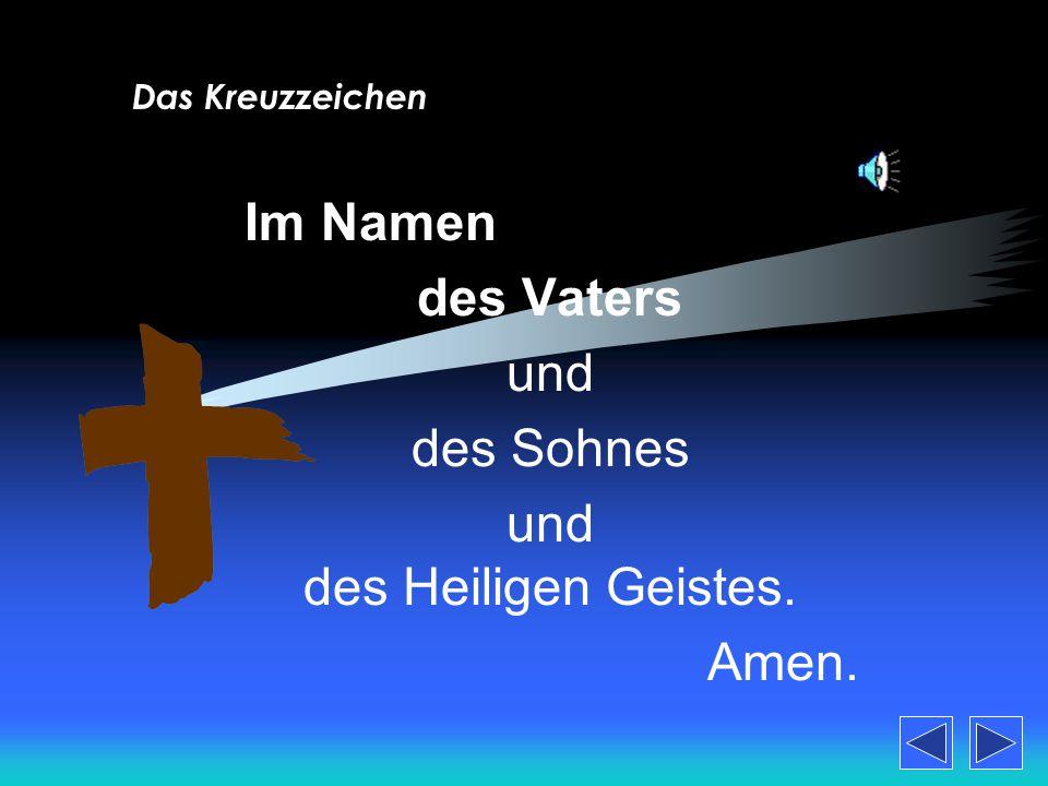 Im Namen des Vaters und des Sohnes und des Heiligen Geistes. Amen.