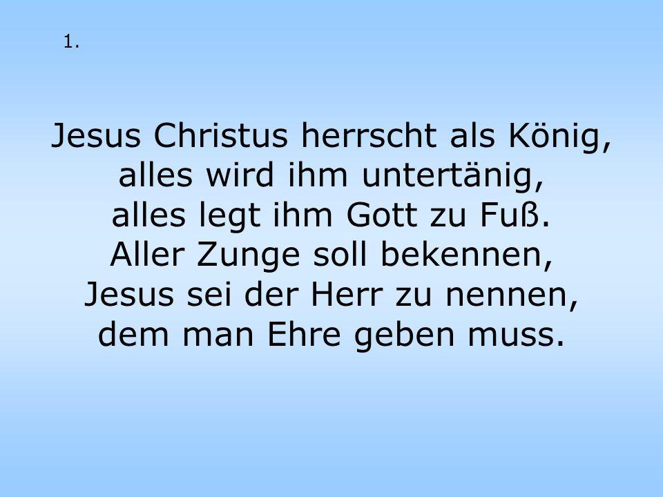Jesus Christus herrscht als König, alles wird ihm untertänig,