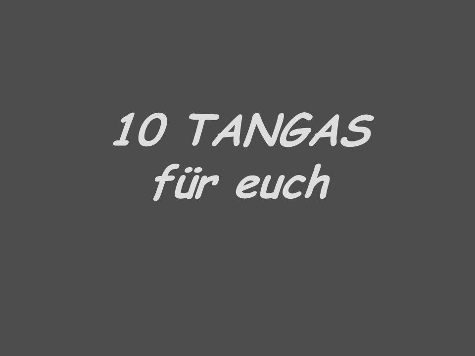 10 TANGAS für euch