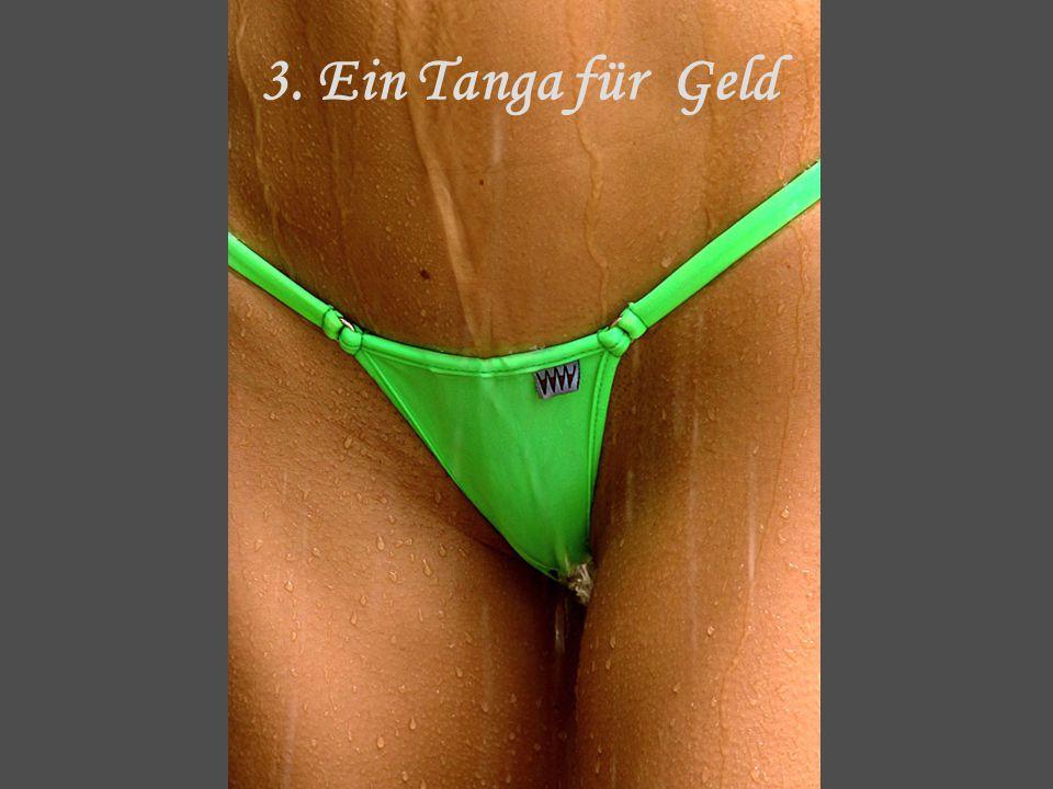 3. Ein Tanga für Geld