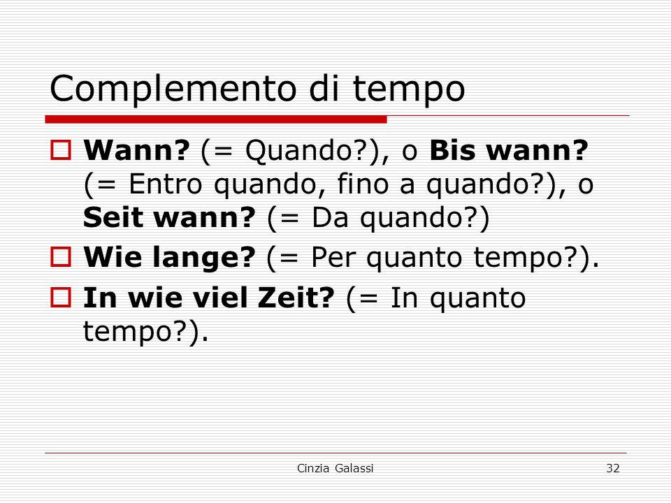 Complemento di tempo Wann (= Quando ), o Bis wann (= Entro quando, fino a quando ), o Seit wann (= Da quando )