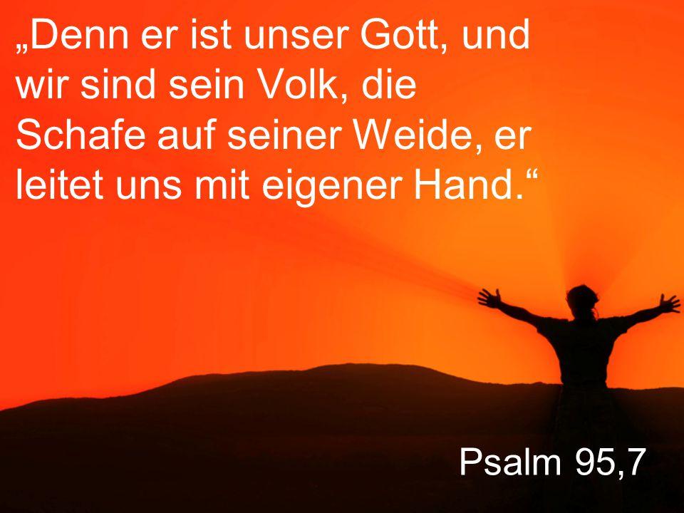 """""""Denn er ist unser Gott, und wir sind sein Volk, die Schafe auf seiner Weide, er leitet uns mit eigener Hand."""