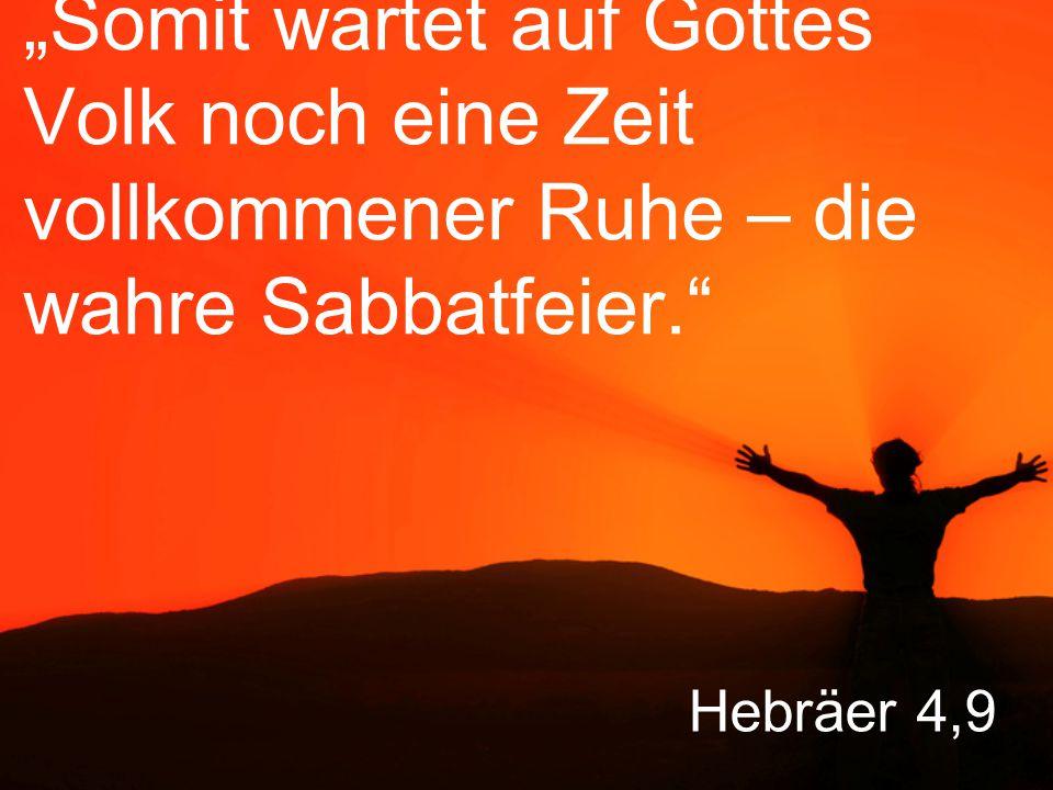 """""""Somit wartet auf Gottes Volk noch eine Zeit vollkommener Ruhe – die wahre Sabbatfeier."""